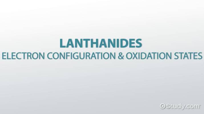 Lanthanides Electron Configuration  Oxidation States - Video