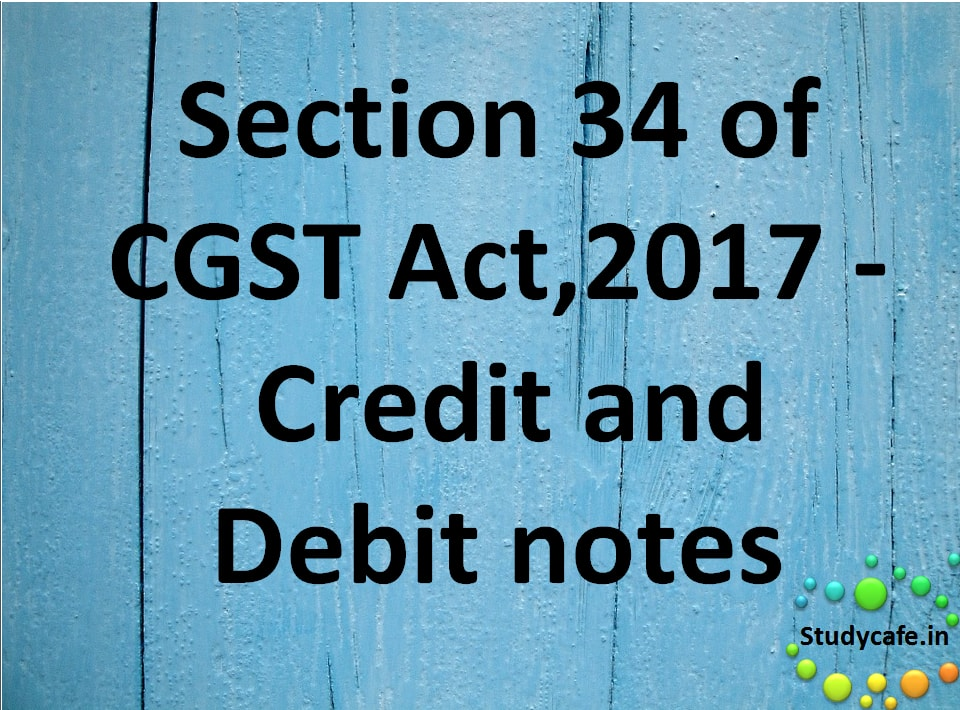 Section 34 Of Cgst Act 2017 Credit And Debit Notes - Paragraph 34
