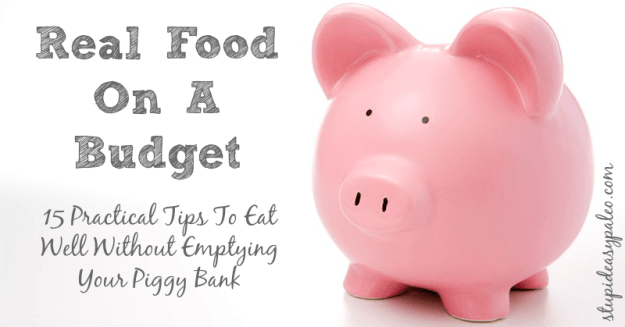 Real Food On A Budget | stupideasypaleo.com