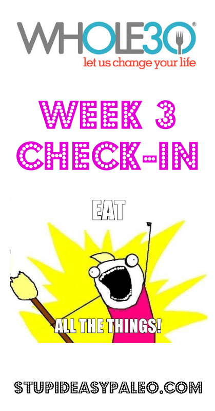 Whole30 Week 3 Check-In | stupideasypaleo.com