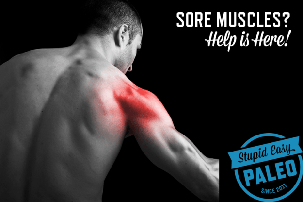 Sore Muscles? Help is Here! | stupideasypaleo.com