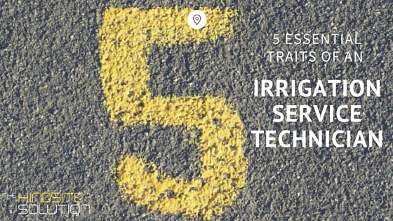 5 Essential Traits of a Great Technician for Your Irrigation Business