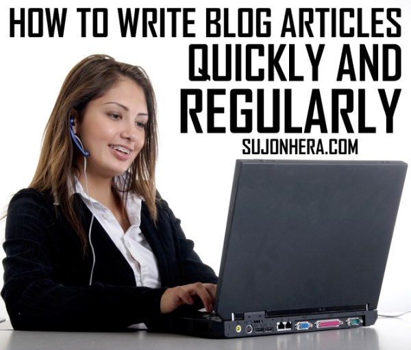 5 Tips For Bloggers To Write Articles Quickly & Regularly