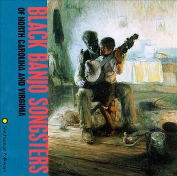 Black Banjo Songsters Of North Carolina And Virginia
