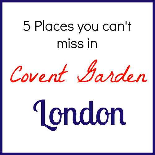 5 Places You Can't Miss in Covent Garden