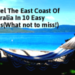 How To Travel The East Coast Of Australia In 10 Easy Steps(What not to miss!)