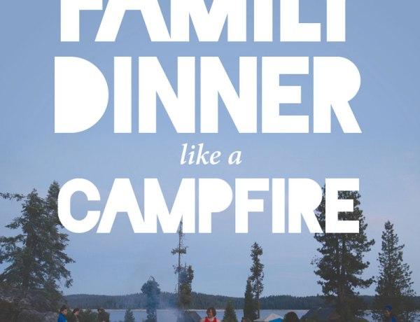 Make Family Dinner like a Campfire