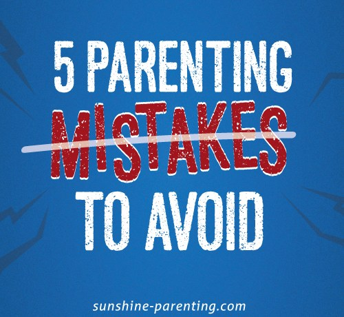 5 Parenting Mistakes to Avoid