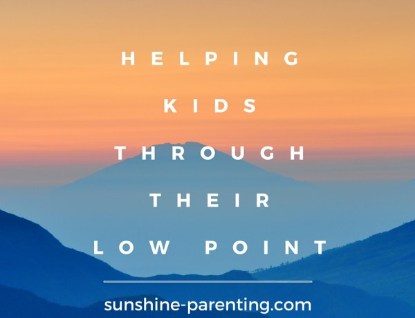 Helping Kids Through Their Low Point