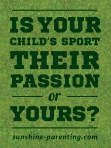 Is Your Child's Sport Their Passion or Yours?