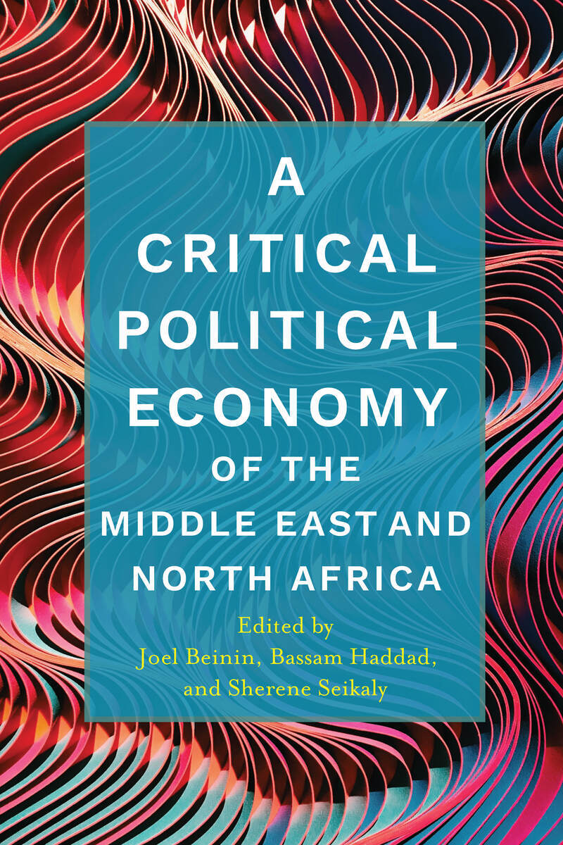 Start Reading A Critical Political Economy Of The Middle East And North Africa Edited By Joel Beinin Bassam Haddad And Sherene Seikaly
