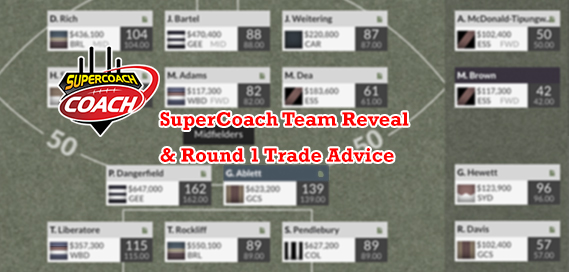 SuperCoach Team Reveal & R1 Trade Advice