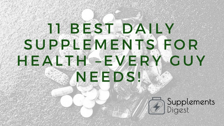 11 Best Daily Supplements for Health \u2013 Every Guy Needs!
