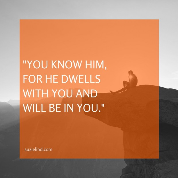 You know him, for he dwells with you and will be in you.