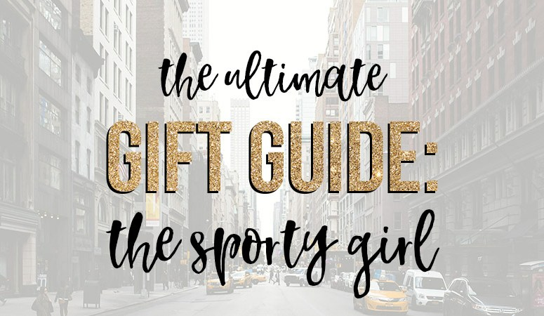 Gift Guide for the Sporty Girl