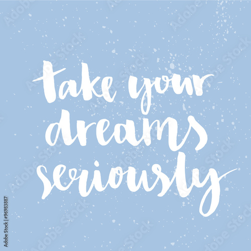 Take your dreams seriously Inspirational quote handwritten with ink