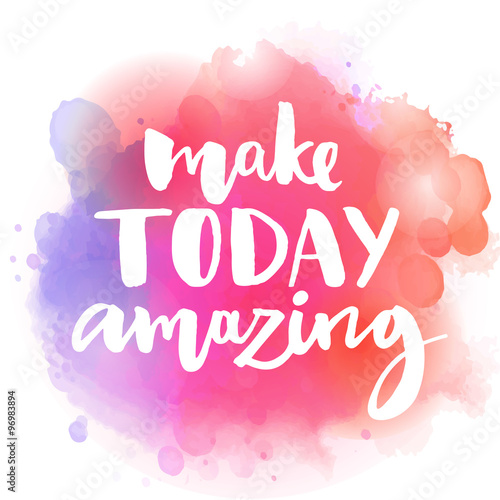 Make today amazing Inspirational quote at colorful watercolor