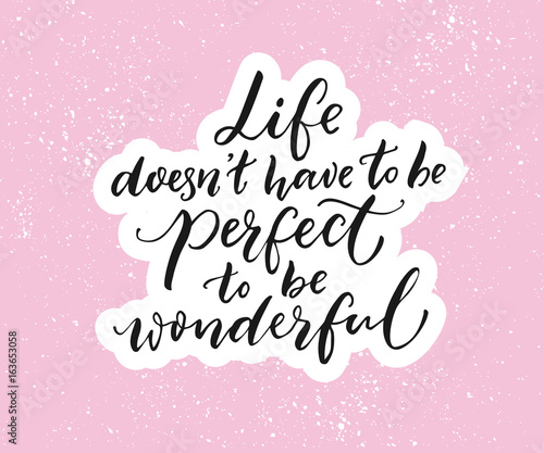 Life doesn\u0027t have to be perfect to be wonderful Inspirational quote