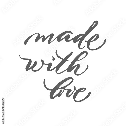 Made with love Inspirational quote handwritten with black ink and