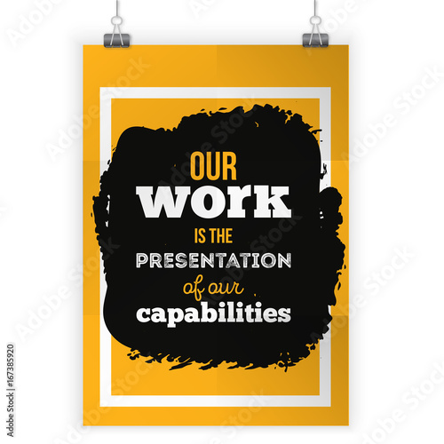 Our work is the presentation of our capabilities Inspirational - quote on presentation