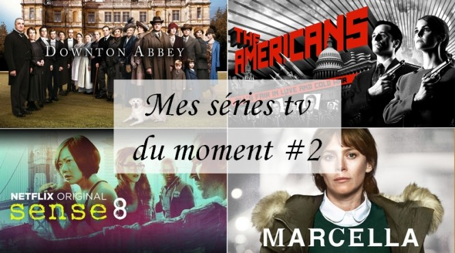 Mes séries tv favories 2 - Downtown Abbey The Americans Sense8 et Marcella