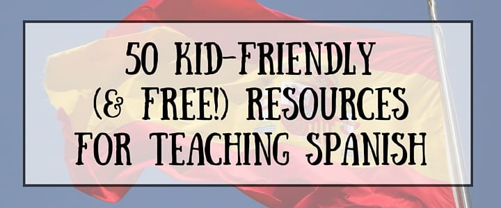 50 Free Online Resources For Teaching Spanish To Kids