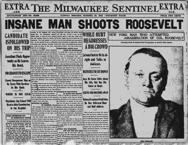 'Insane Man Shoots Roosevelt' Headline for Milwaukee Sentinel. October 15, 1912