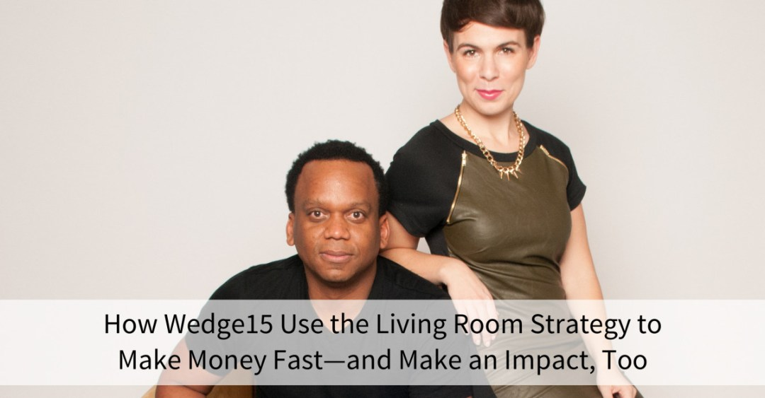 How to Use the Living Room Strategy to Make Money Fast