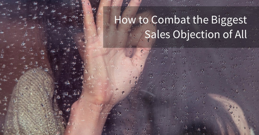How to Combat the Biggest Sales Objection