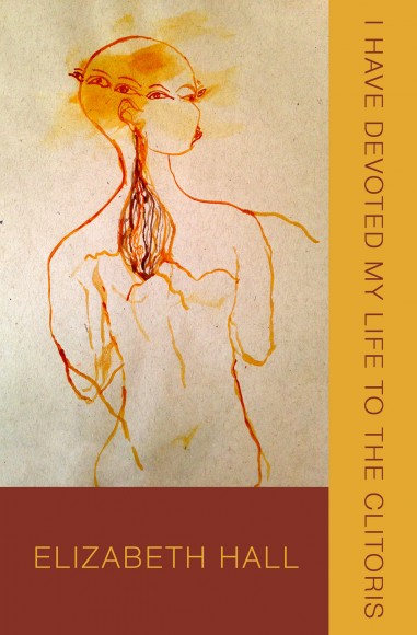 I have Devoted My Life to the Clitoris by Elizabeth Hall