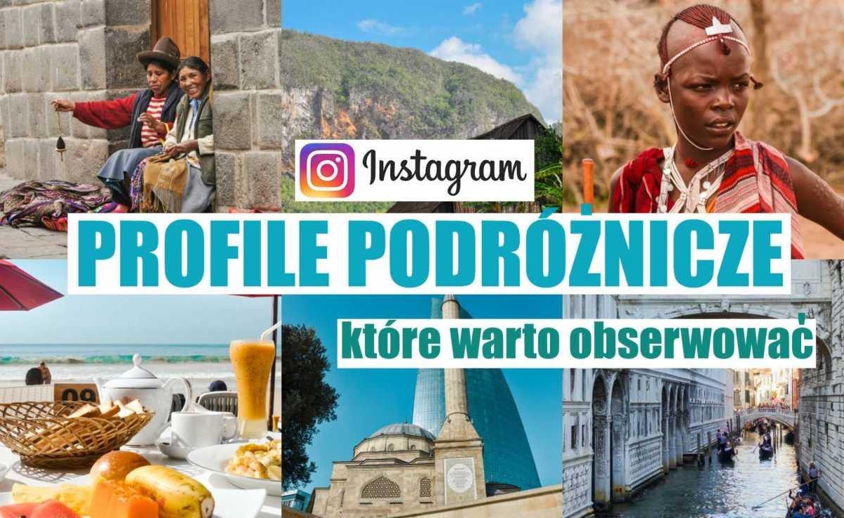 Profile podróżnicze na Instagramie, które warto obserwować - wybór subiektywny