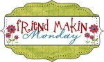 Friend Makin' Mondays: