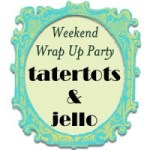 Weekend Wrap Up Party — with Wishes & Kisses/Gorilla Glue Giveaway