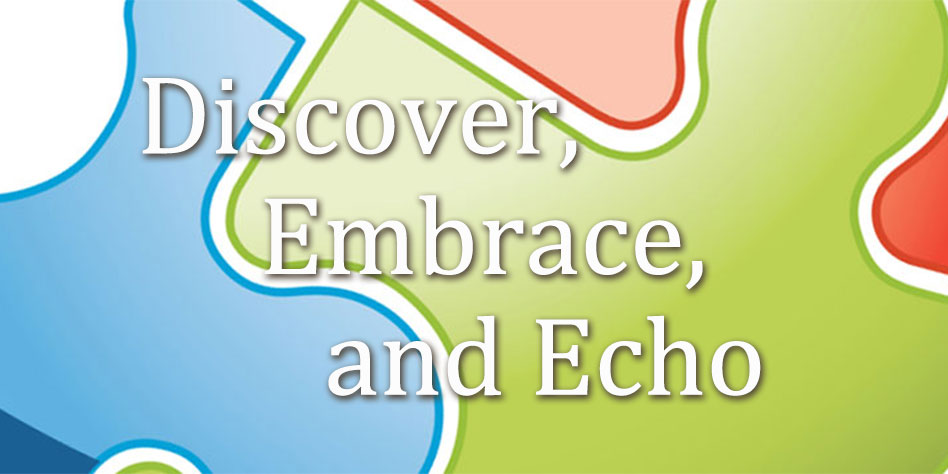 Discover, Embrace, Echo