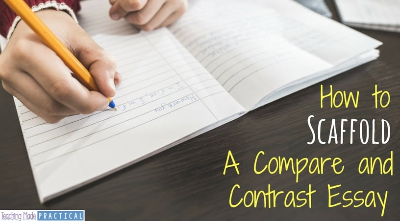 How to Scaffold Writing A Compare and Contrast Essay - Teaching Made