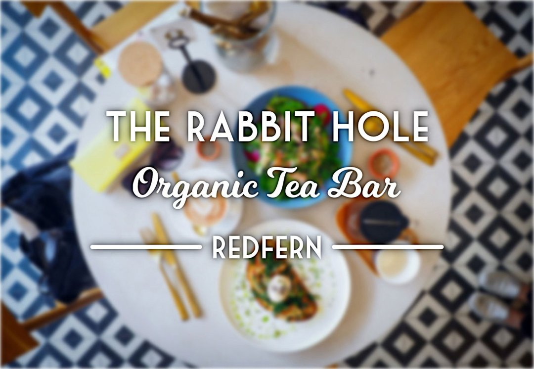 The Rabbit Hole Organic Tea Bar, Redfern. Sydney Food Blog Review