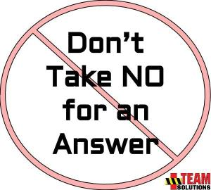 """Why """"Don't Take NO for an Answer"""" is Awful Advice"""