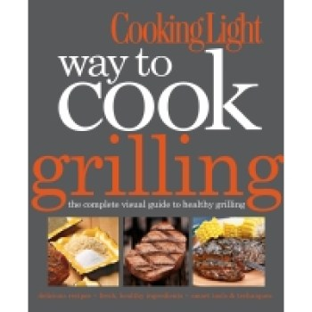 Cooking Light Way to Cook Grilling Cookbook