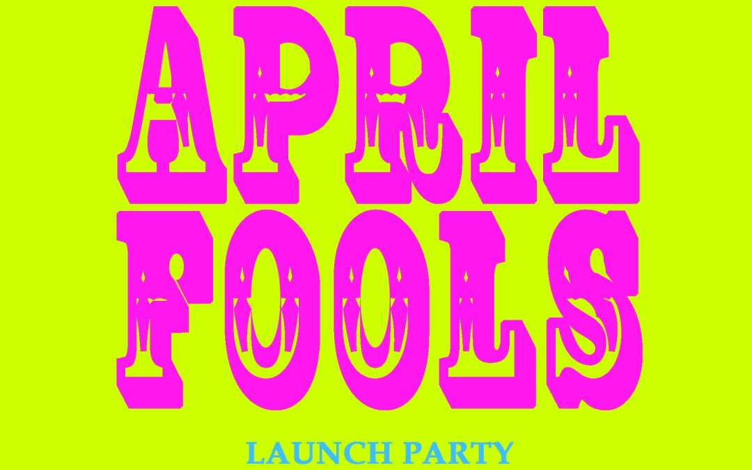 April Fools Launch Party