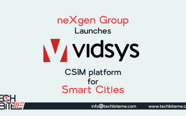 neXgen Group Launches Vidsys CSIM platform for Smart Cities