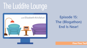 The Luddite Lounge: Episode 15: Five Five Tech: The (Blogathon) End Is Near!