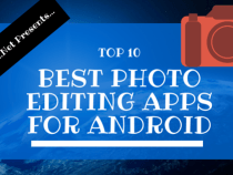 Top 10 Best Photo Editing Apps for Android in 2016