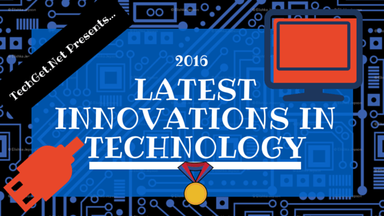 Latest Innovations in Technology 2016