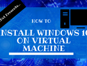 How to Install Windows 10 On Virtual Machine [Guide]