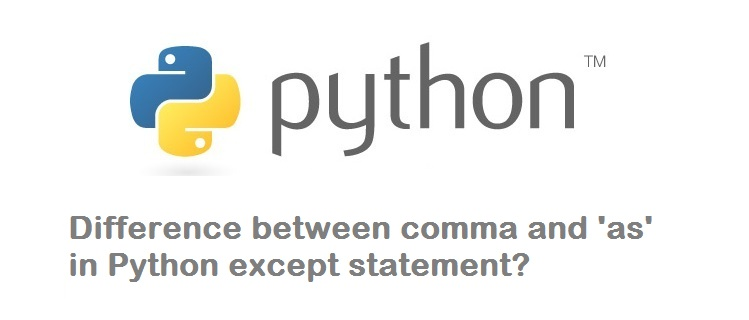 What is the Difference between Comma and \u0027as\u0027 in except statement - comma and and