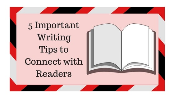 5 Important Writing Tips to Connect with Readers