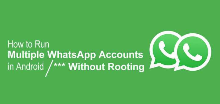 Run Multiple WhatsApp Accounts in Android Without Rooting