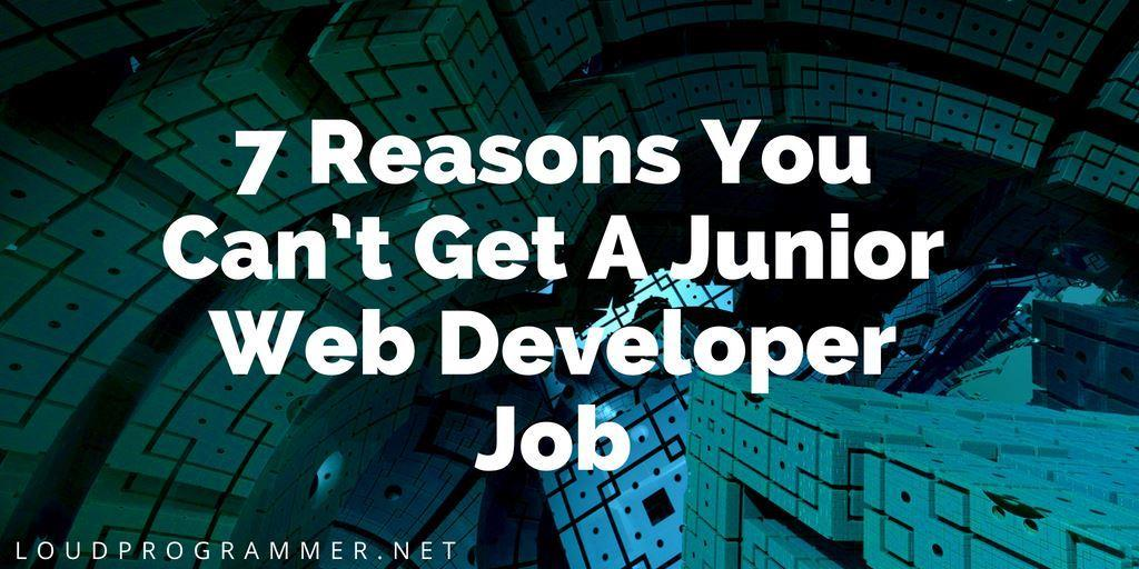 7 Reasons You Can\u0027t Get A Junior Web Developer Job \u2013 TechMeetups - Developer
