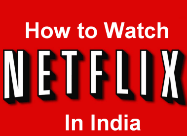 How to Watch Netflix in India For Free on PC, Android, iPhone