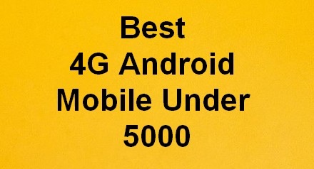 best 4G mobile Android Smartphone under 5000 in India